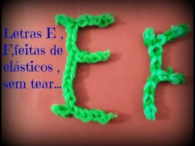Letras ,E,F de elásticos sem tear.
