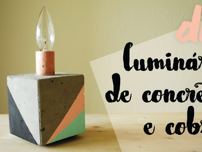 DESAFIO DIY | Luminária de Concreto e Cobre (Decoração Industrial) por Isabelle Verona