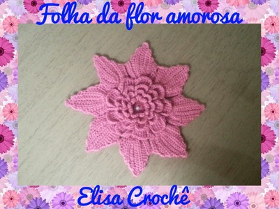 FOLHA DA FLOR AMOROS EM CROCHÊ # ELISA CROCHÊ