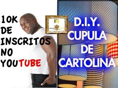 D.I.Y  CUPULA DE CARTOLINA ou BALDE - OBRIGADO 10K INSCRITOS