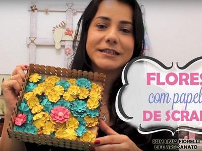 DIY | Faça Você Mesmo | Flores com Papel de Scrap | Livia Fiorelli | Life Artesanato