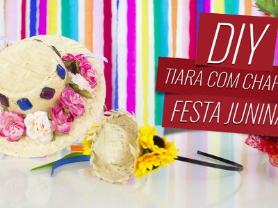 DIY - Tiara com chapéu para Festa Junina | Drops das Dez por Laína Laine