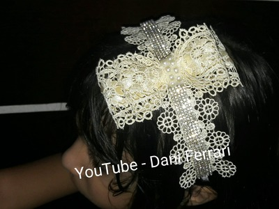 COMO FAZER TIARA DE RENDA - PASSO A PASSO - PAP - HOW TO DO A BOW - RIBBON - DIY - Dani Ferrari