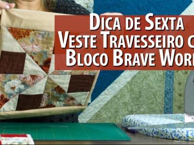 Dica de Sexta: Veste Travesseiro Com Bloco Brave World (Tutorial Patchwork)