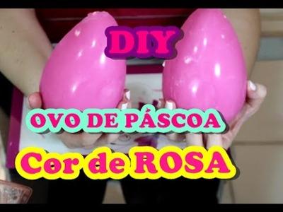 DIY - Ovo de páscoa cor de rosa - Muito fácil