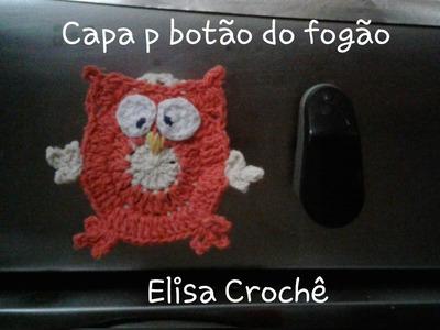 Versão destros:Capa para botão do fogão corujinha sapeca # Elisa Crochê