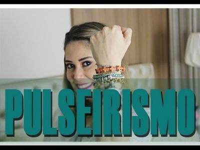 Dicas de Moda - Pulseirismo