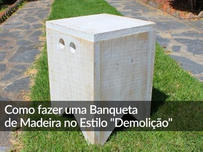 """Como fazer uma Banqueta de Madeira no Estilo """"Demolição"""""""