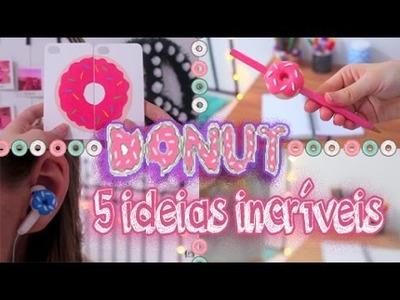 5 DIY DONUT: CANETA, FONES DE OUVIDO, CAPINHA DE MELHORES AMIGAS.