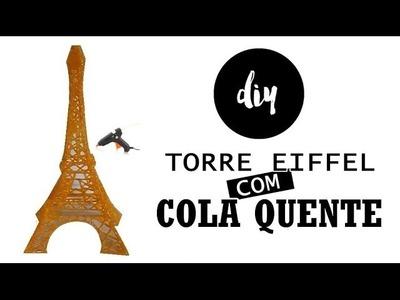 DIY TORRE EIFFEL FEITA COM COLA QUENTE