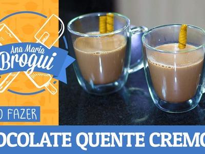 COMO FAZER CHOCOLATE QUENTE CREMOSO |Ana Maria Brogui #279
