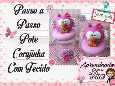 (DIY) PASSO A PASSO POTE CORUJINHA COM TECIDO - Especial Dia das Mães #2
