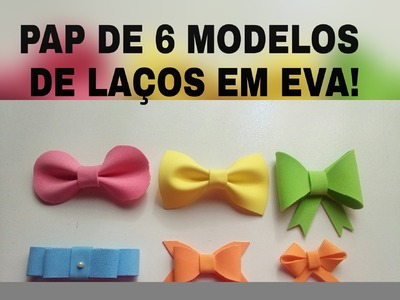 6 MODELOS DE LAÇO EM EVA