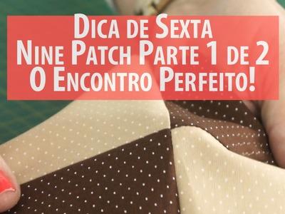 Dica De Sexta: Nine Patch Parte 1: o Encontro Perfeito Das Costuras (tutorial de Patchwork)
