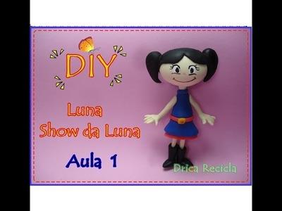 Diy - Luna - Show da Luna em biscuit - aula 1 - Drica Recicla