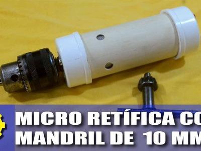 Micro retífica com mandril de 10 Milímetros! Faça a sua!