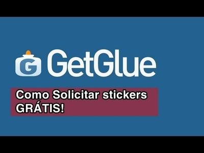 TUTORIAL: Como solicitar stickers no GetGlue