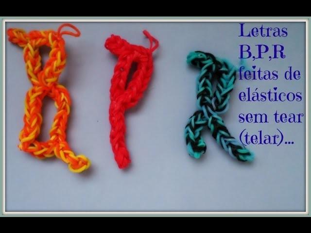 Letras ,P,R,B ,Feitas com Elásticos   sem tear telar
