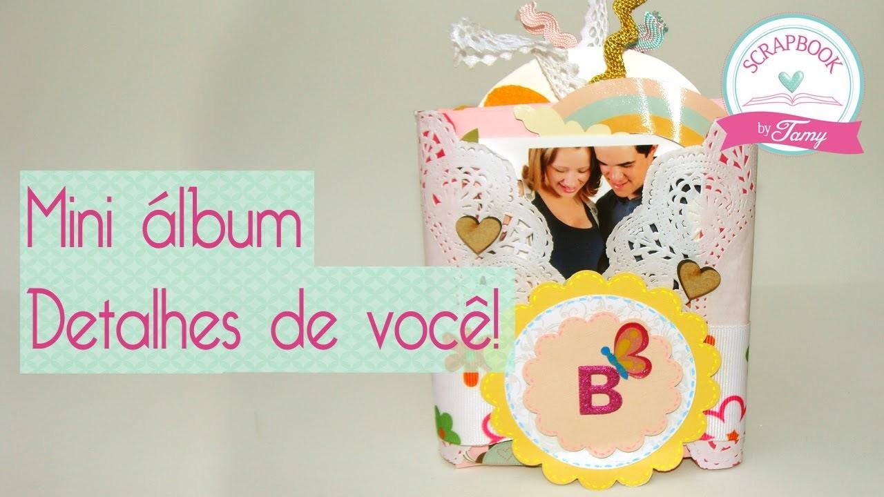 Mini álbum: Detalhes de você! scrapbook by Tamy