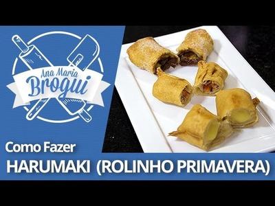 Ana Maria Brogui #263 - Como fazer Harumaki de vários sabores (Rolinho Primavera)