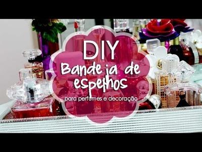 DIY - Bandeja de Espelhos para perfumes e decoração