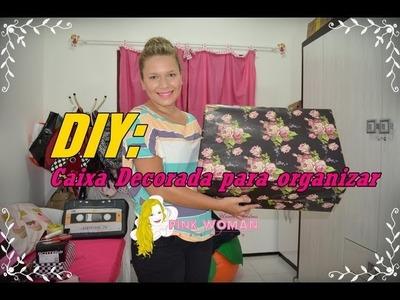 DIY: Caixa Decorada para Organizar Objetos | Ursula Pink Woman