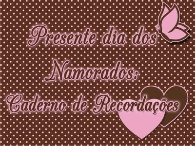 Caderno de Recordações: Presente para o dia dos Namorados ou Aniversário de Namoro