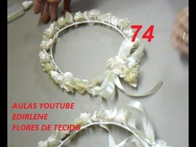 AULA 74: COROAS DE ROSINHAS PARA DAMAS (flores de tecido)