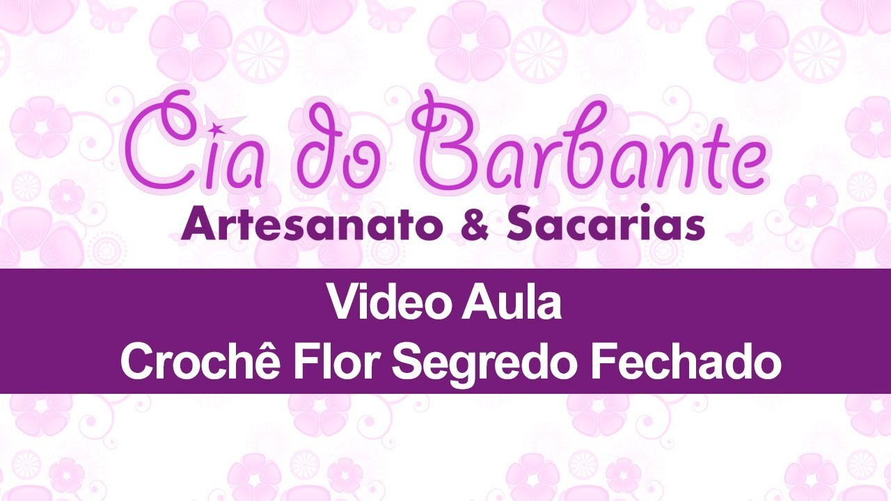 Video Aula - Crochê Flor Segredo Fechado