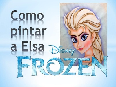 Thanynha Avila-Como pintar a Elsa do Frozen(algumas dicas)