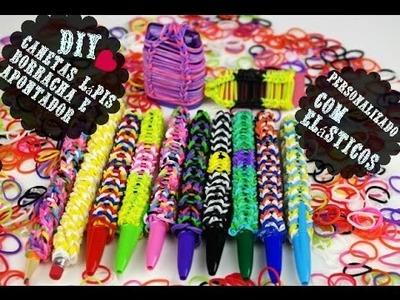 DIY: Canetas  Lápis  Borrachas  e Apontador Personalizado com elásticos Rainbow Loom