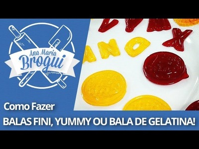 Ana Maria Brogui #95 - Como fazer balas fini, yummy ou bala de gelatina!