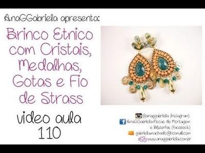 AnaGGabriela - Vídeo-Aula 109 - Brinco étnico com cristais, medalhas, gotas e fios de strass