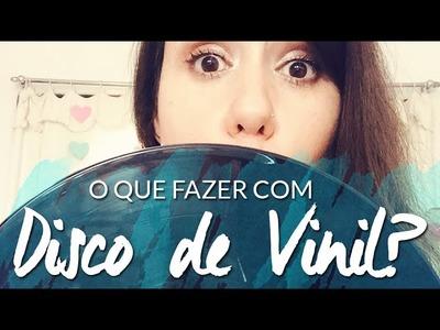 O que fazer com Disco de Vinil? DIY: Relógio de Vinil