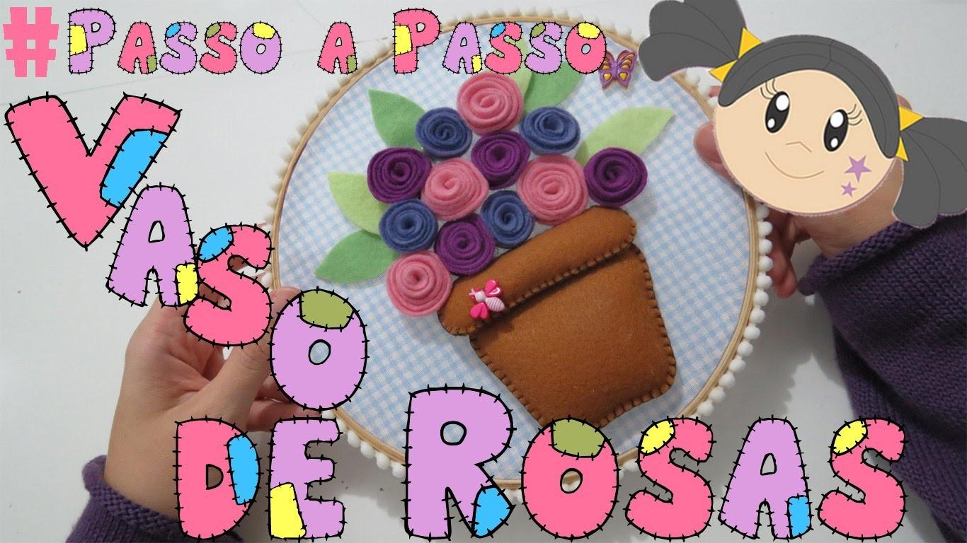Vaso de Rosas em Feltro - Passo a Passo fácil para decorar
