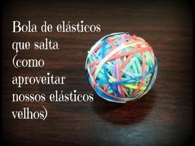 Bola de elásticos que salta,(como aproveitar nossos elásticos velhos)