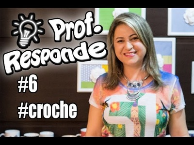 6º Perguntas e Respostas de crochê - #ProfResponde #ProfessoraSimone