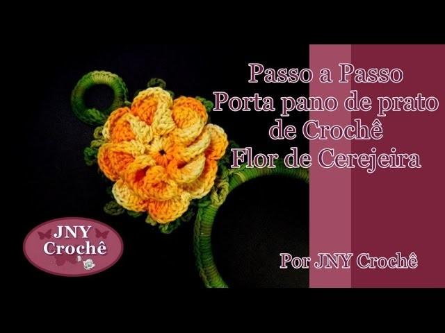 Passo a Passo Porta Pano de Prato de Crochê Flor de Cerejeira por JNY Crochê