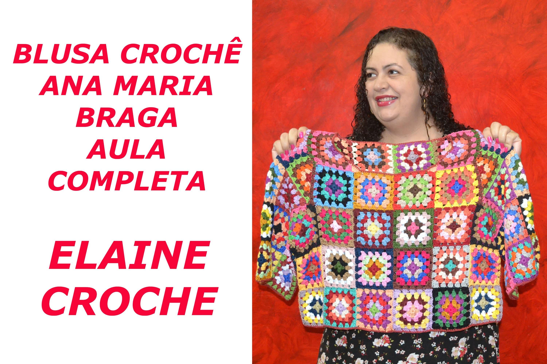 BLUSA CROCHÊ ANA MARIA BRAGA - AULA COMPLETA