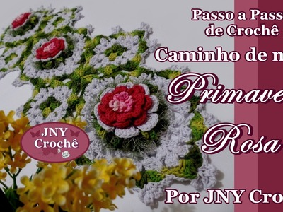 Passo a Passo Caminho de mesa de Crochê Primavera Rosa por JNY Crochê