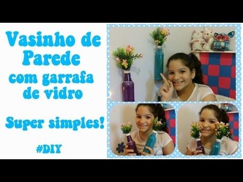 #DIY Decorando com garrafas! Vasinho de parede! Super Fácil!