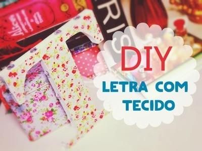 DIY: Letra com Tecido   thatilovato