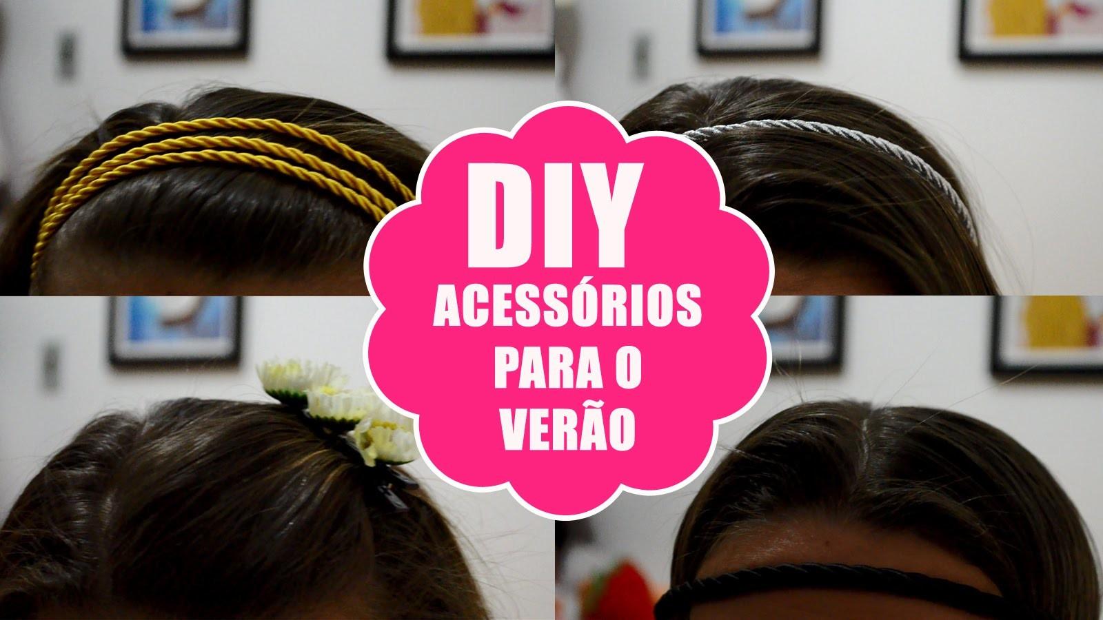 DIY - Headbands, Tiara e presilha - 4 Acessórios para o verão