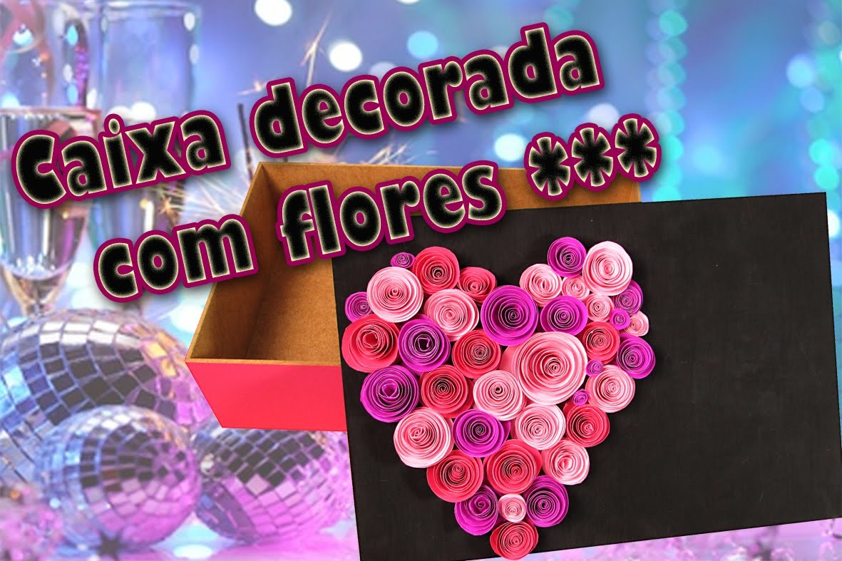 DIY::: Caixa de flores de papel ( Muito Facil) | Canal Monarca