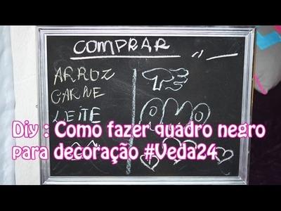 Diy : Como fazer quadro negro para decoração #Veda24