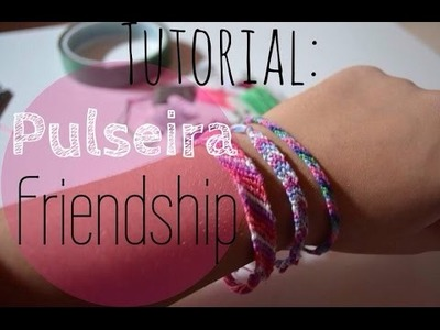 Tutorial: Pulseira Friendship | por: Luany Oliveira