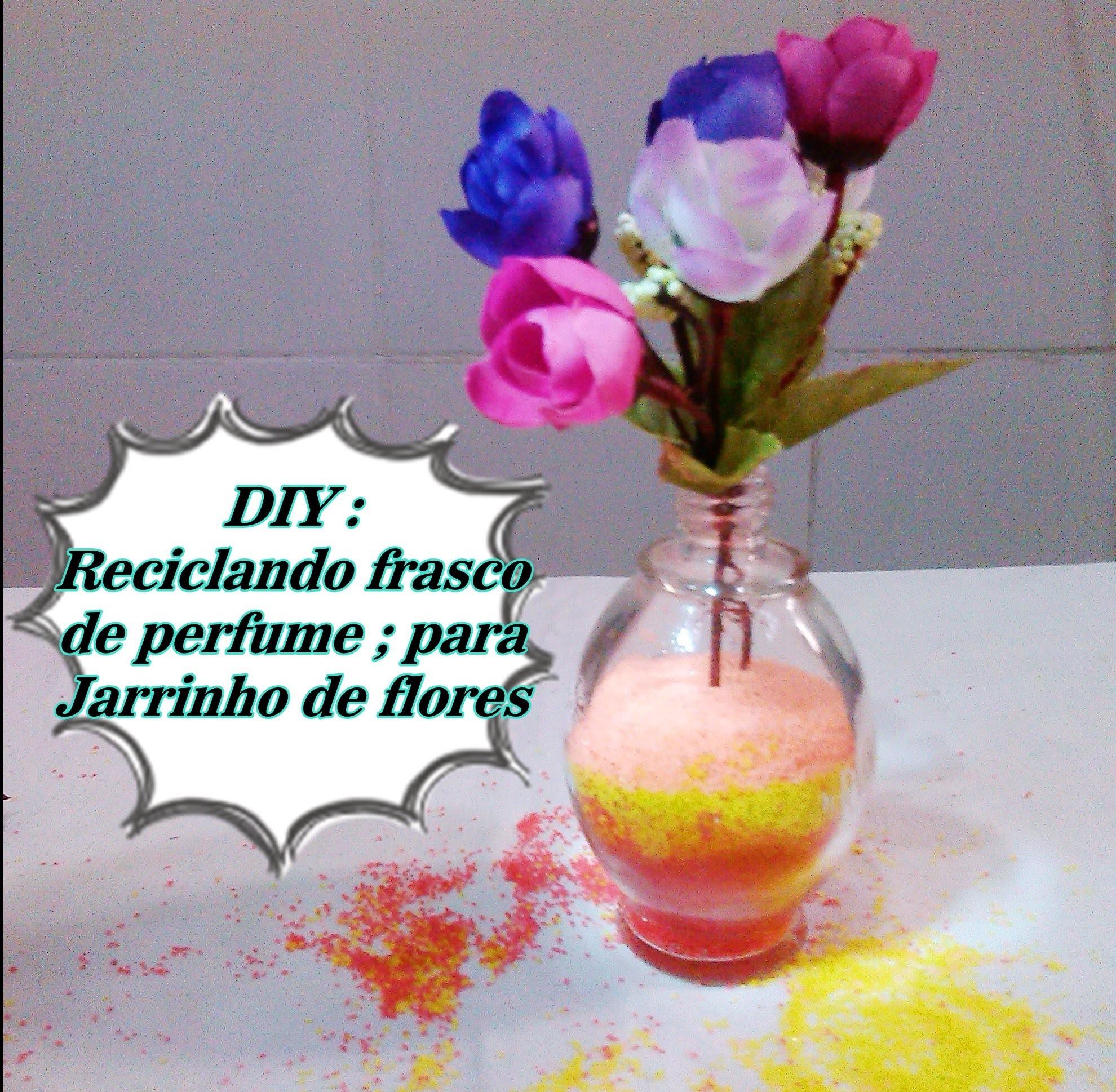 DIY :  Reciclando frasco de perfume para jarrinho de flores
