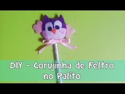 DIY - Coruja de Feltro no Palito - Corujinha para Decoração, Lembrancinhas, Mobile, Fantoches e etc