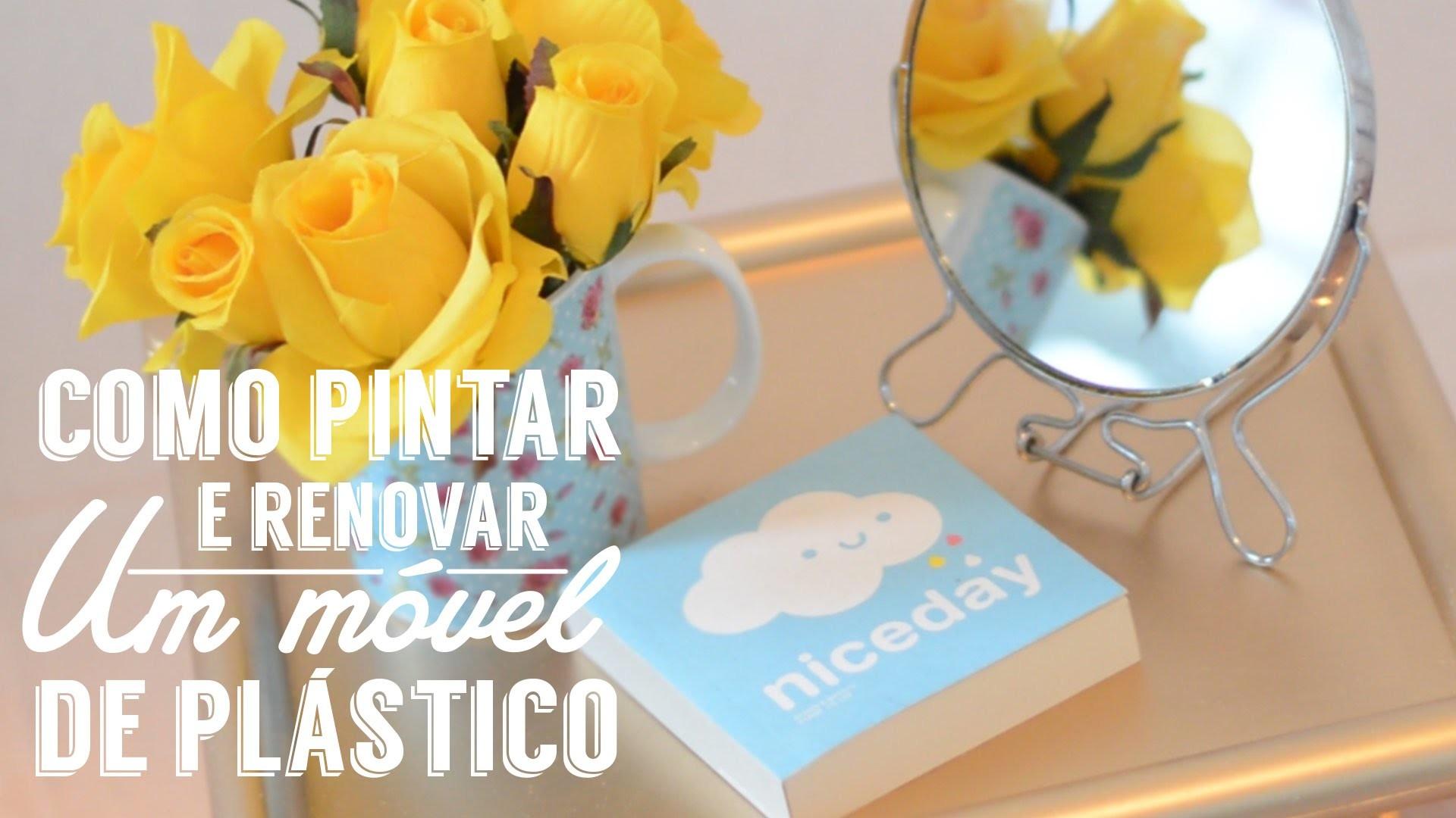 Como pintar e renovar um móvel de plástico - DIY Decoração | How to paint plastic furniture