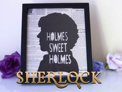 D.I.Y. Quadro SHERLOCK | HOLMES SWEET HOLMES | Especial Séries e Filmes 2.0
